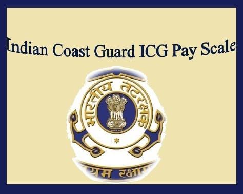 Indian Coast Guard ICG Pay Scale Grade Salary Allowance Perks